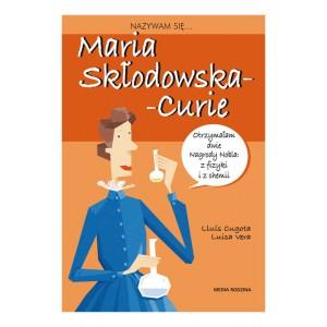 Biografia dla dzieci - Nazywam się - Maria Skłodowska-Curie