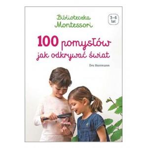 Biblioteczka Montessori 100 pomysłów jak odkrywać świat