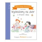 Moja kolekcja Montessori - Wychodzimy na dwór z  Arturem i Basią
